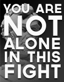 You are NOT alone in this fight